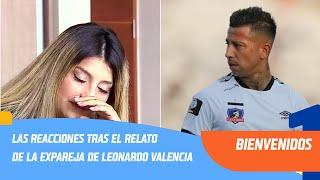 Las reacciones tras el relato de la expareja de Leonardo Valencia   Bienvenidos