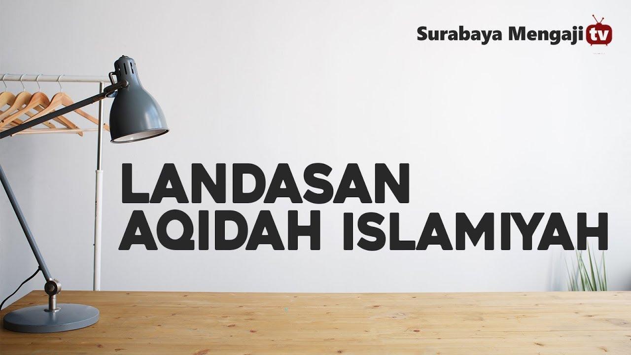 Landasan Aqidah Islamiyah - Ustadz Aunur Rofiq Ghufron, Lc