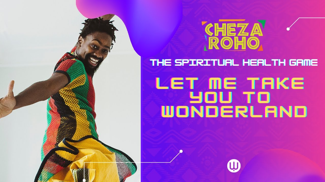 Cheza Roho Live: Let me take you to Wonderland