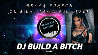 DJ BUILD A BITCH - BELLA POARCH TERBARU 2021 REMIX FULL BASS   YANG LAGI VIRAL KALIAN CARI