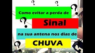 COMO EVITAR A PERDA DE SINAL DA SUA ANTENA NOS DIAS DE CHUVA