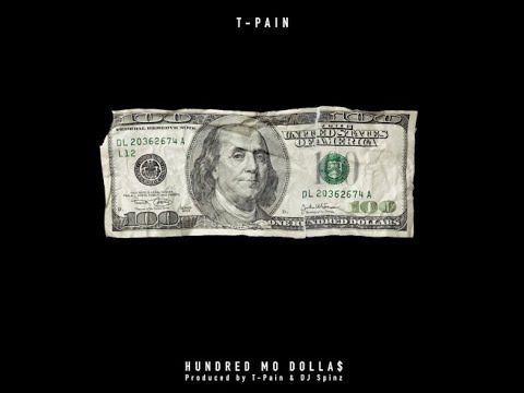 T-Pain - Hundred Mo Dolla$ (Prod. By T-Pain & DJ Spinz)