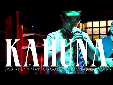 KAHUNA - Live at - The Ship 'n' Anchor - Cable St, Southport - 29th July 2016