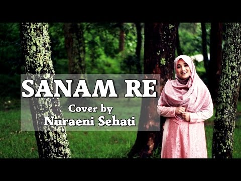 Sanam Re - Arijit Singh | Female Cover By Nuraeni Sehati