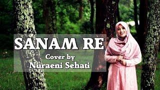 Sanam Re Arijit Singh Female Cover by Nuraeni Sehati