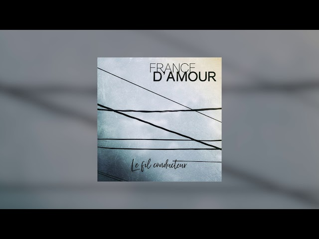 France D'Amour - Le fil conducteur (Audio)