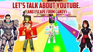 Let's Discuss YouTube! AND RUN FROM CANDY | Roblox Candy Escape