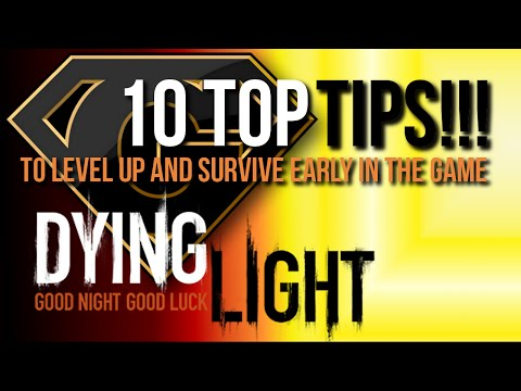 Dying Light - 10 Important Beginner Tips - Level up early and survive