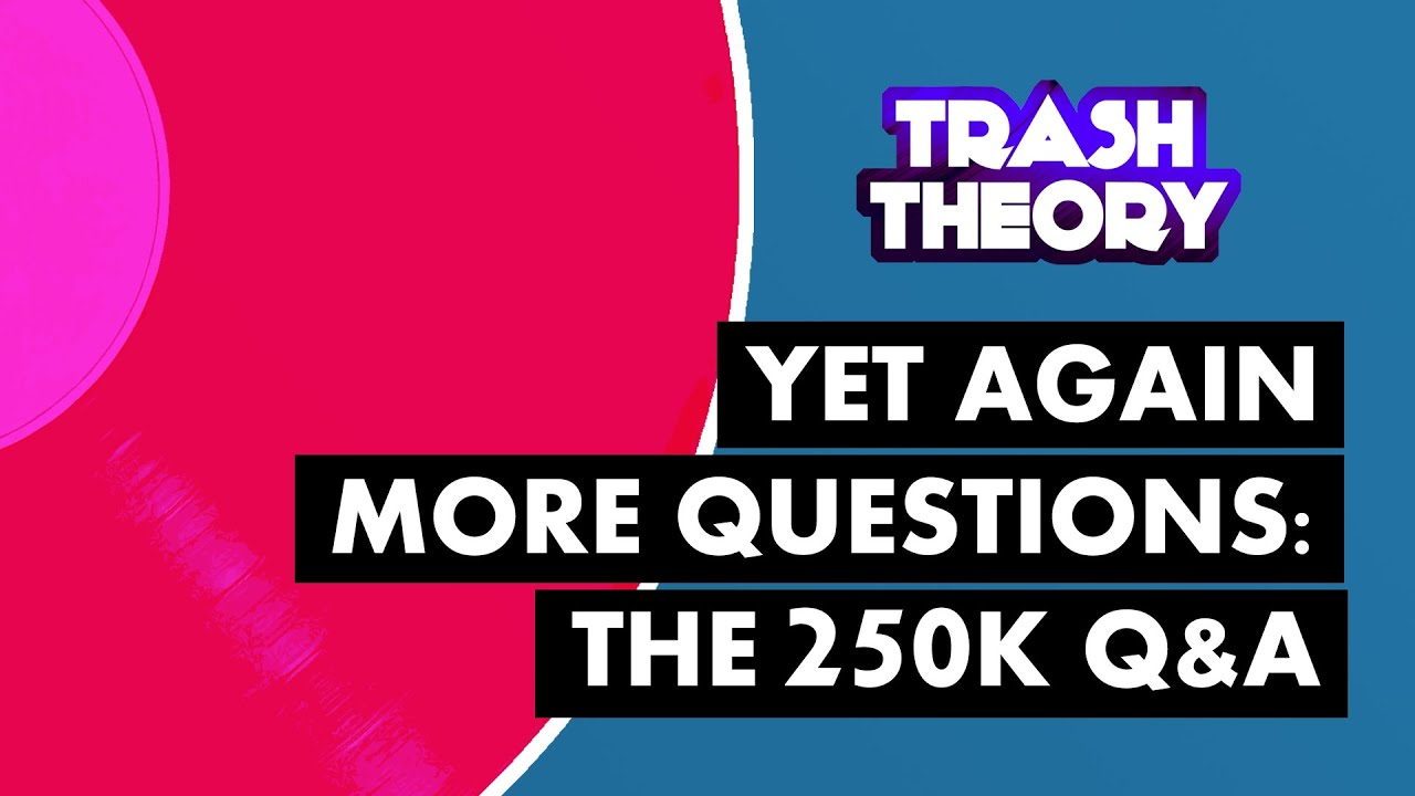 Yet Again More Questions   Trash Theory 250K Q&A