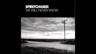 "Spiritchaser ""We Will Never Know"" (Extended Mix)"