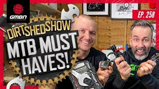 Mountain Bike Essentials We Can't Live Without | Dirt Shed Show Ep. 258