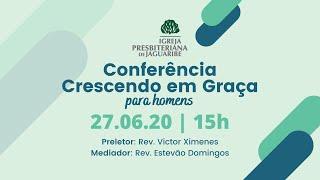 Conferência Crescendo em Graça para Homens - Rev. Victor Ximenes (IP Boa Viagem)