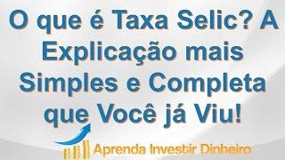 O que é Taxa Selic? A Explicação mais Simples e Completa que Você já Viu!