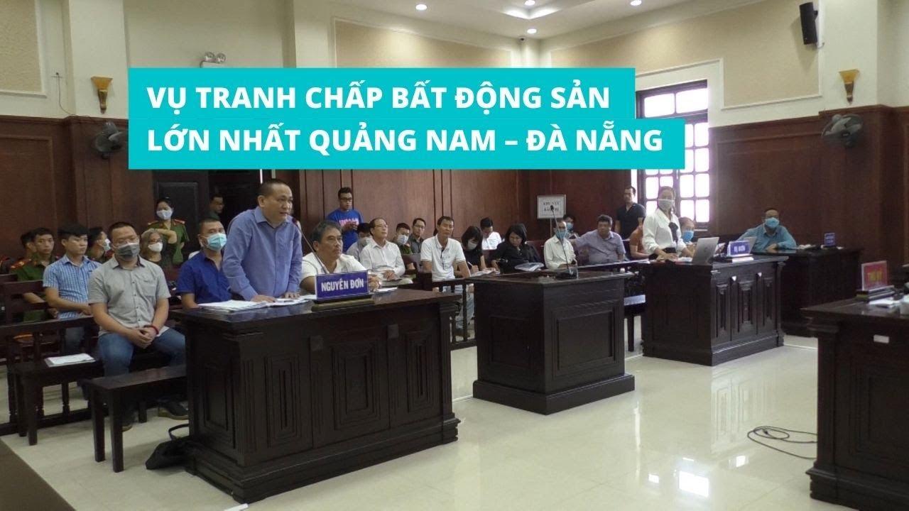 Tòa phúc thẩm phán quyết vụ tranh chấp bất động sản lớn nhất Quảng Nam – Đà Nẵng