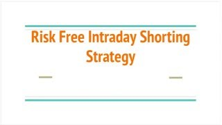 Risk free/Zero Risk Intraday Shorting Strategy for Investors and Swing traders - Stock Market