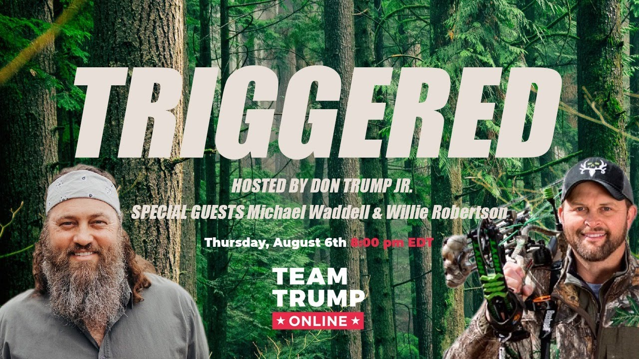 WATCH: Triggered with Donald Trump Jr, Michael Waddell, and Willie Robertson!