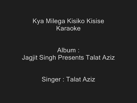 Kya Milega Kisiko Kisise - Karaoke - Talat Aziz - Jagjit Singh Presents Talat Aziz