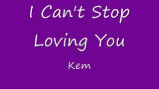 Kem I Can't Stop Loving You