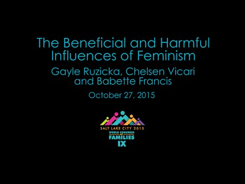 The Beneficial and Harmful Influences of Feminism - Gayle Ruzicka, Chelsen Vicari, Babette Francis