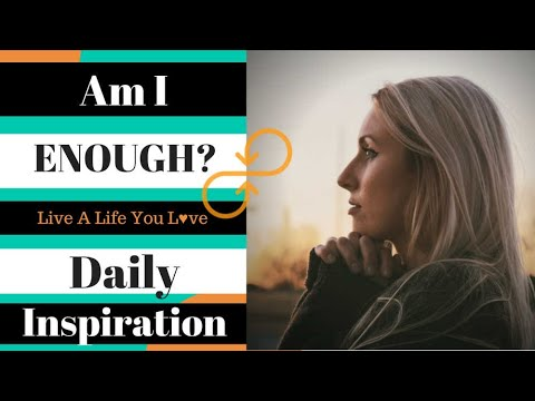 Fear Of Not Being Enough. Why do I feel this way? - Daily Inspiration