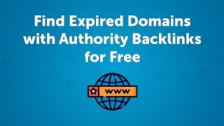 How to Find Expired Domains With Backlinks from Authority Websites for Free