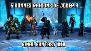 5 BONNES RAISONS DE JOUER AU MMORPG FINAL FANTASY XIV (FF 14) EN 2019