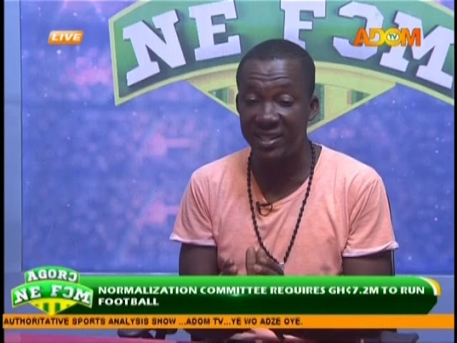 Normalization Committee Requires GHc7.2m To Run Football- Agoro Ne Fom (10-11-18)