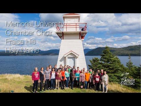 Memorial University Chamber Choir - Praise His Holy Name (Gros Morne Summer Music)