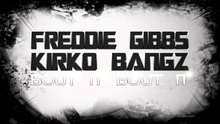Freddie Gibbs ft Kirko Bangz   Bout It Bout It
