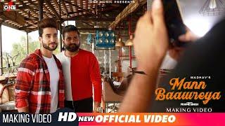 Mann Baawreya - Making Video   Madhav Mahajan   Kabeer-Raahi   Frame Singh   Latest Song 2019