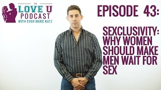 Sexclusivity: Why Women Should Make Men Wait for Sex