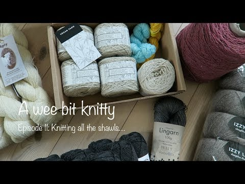A wee bit knitty Ep. 11 - Knitting all the shawls.