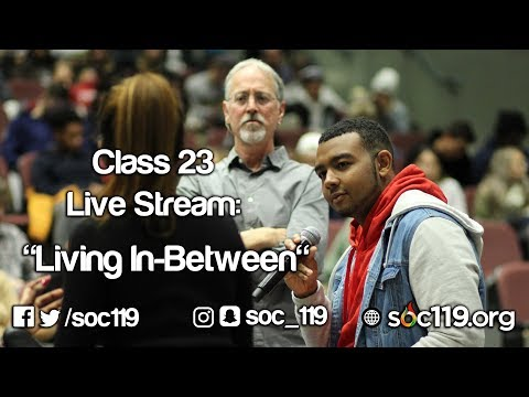 Soc 119 Live Stream - Class #23: Living In-between