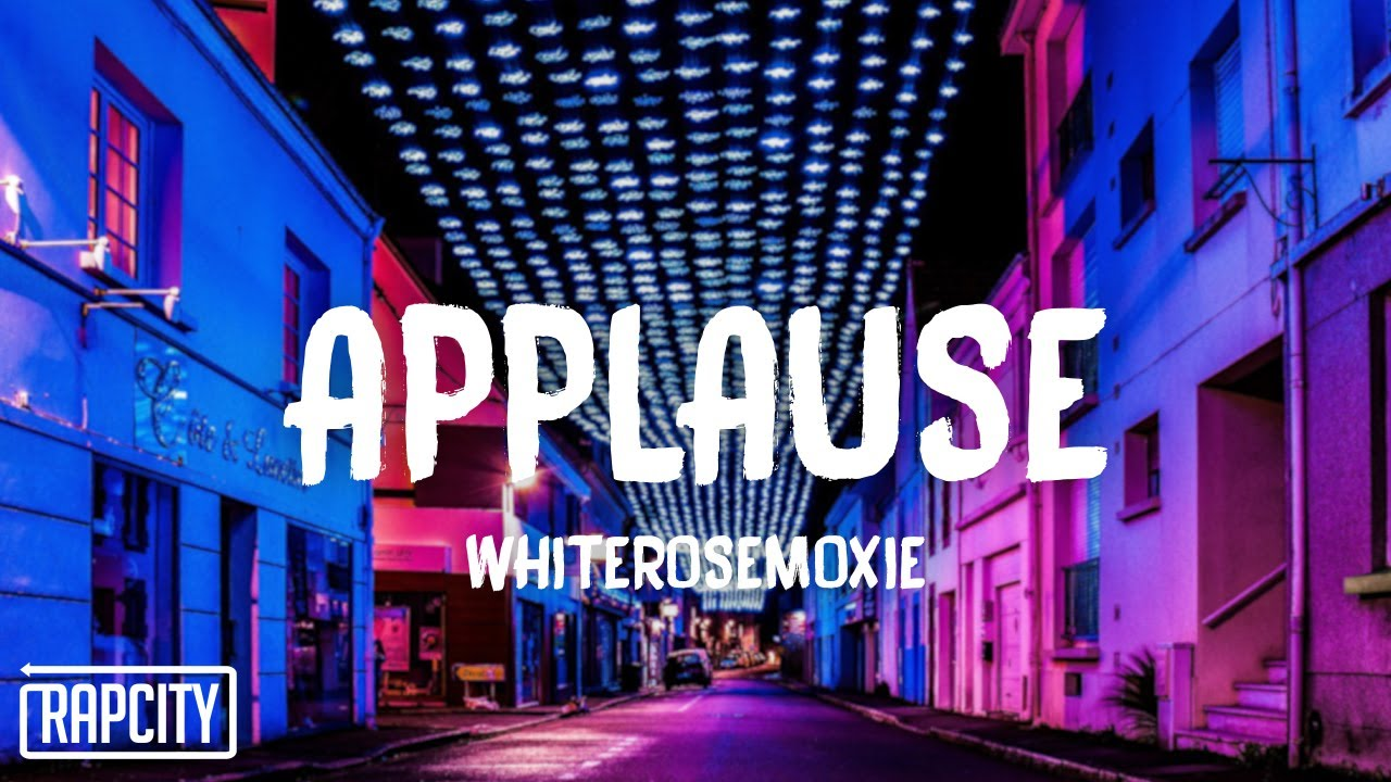 whiterosemoxie - applause (Lyrics)