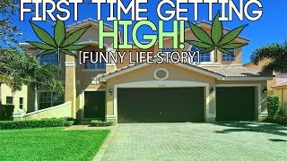 First Time Getting High! (Funny Life Story!)