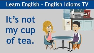 Learn / Teach English Idioms: It's not my cup of tea