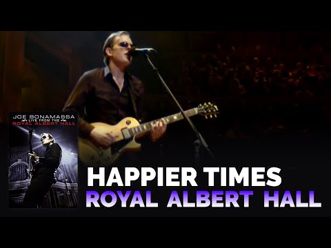 Joe Bonamassa - Happier Times LIVE at Royal Albert Hall