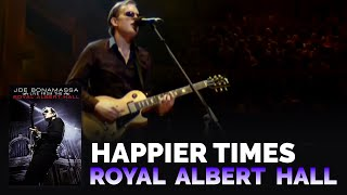 Joe Bonamassa - Happier Times LIVE at Royal Albert Hall