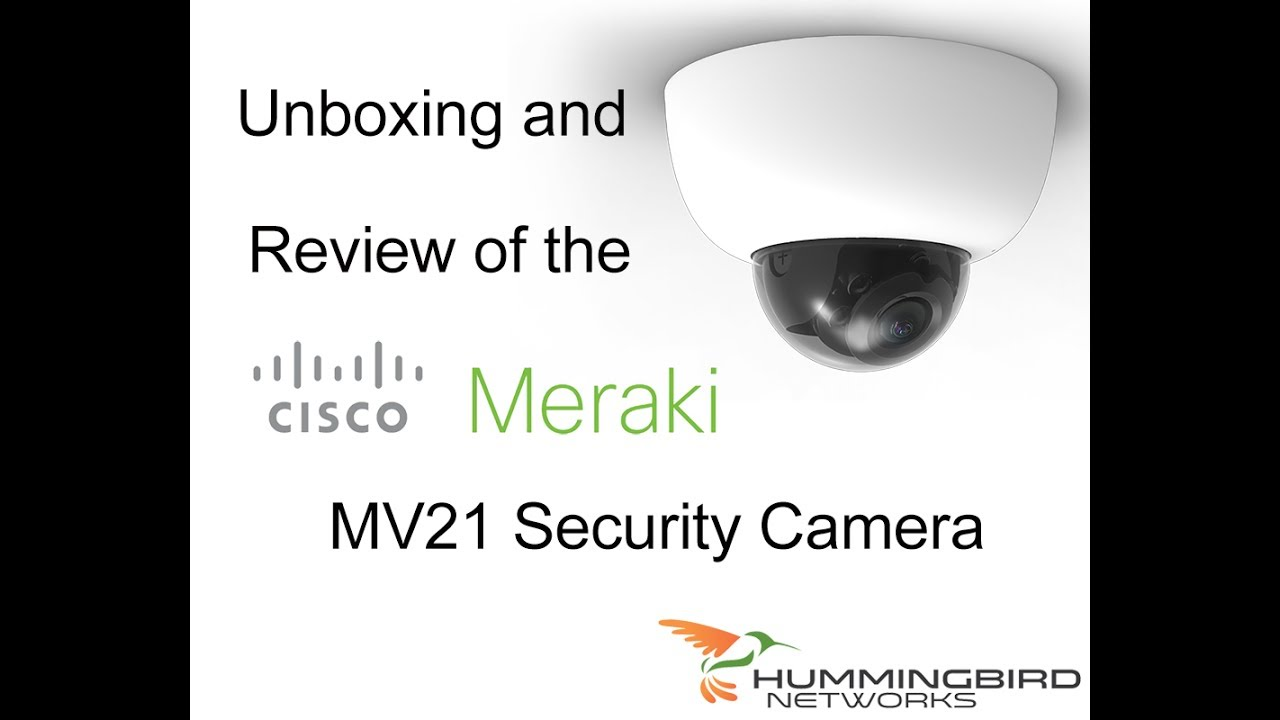 Meraki MV21 Security Camera Unboxing and Review