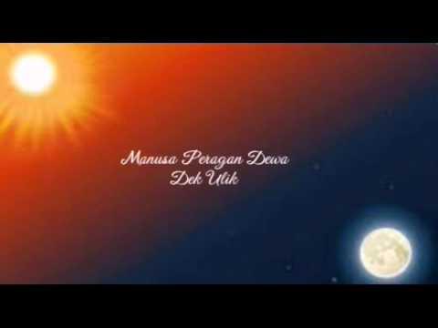 Manusa Peragan Dewa - Dek Ulik