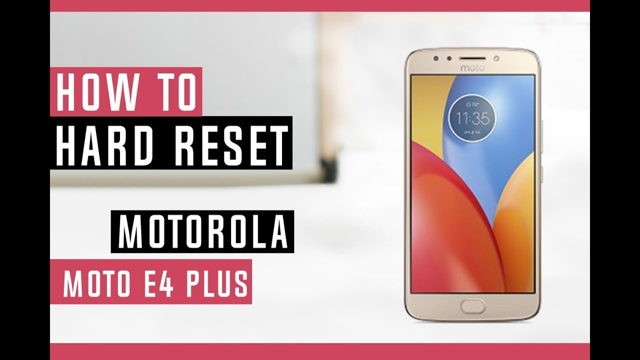How To Hard Reset Motorola Moto E4 Plus Unlocked - Swopsmart