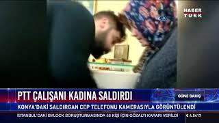 PTT çalışanı kadına saldırı