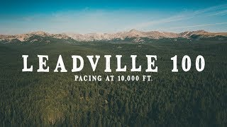 LEADVILLE 100 - PACING AN ULTRAMARATHON AT 10,000 FT. - 2018