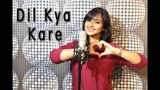 DIL KYA KARE | FEMALE COVER | TRIPTI GARG  | JUBIN NAUTIYAL  | KAABIL