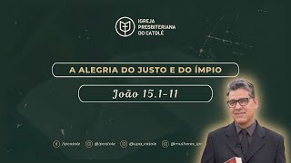 Alegria do Justo e do Ímpio - João 15.1-11 | Rev. Flauber Ribeiro | IPCatolé