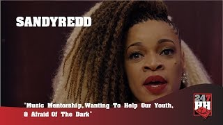 SandyRedd - Music Mentorship, Wanting To Help Our Youth, & Afraid Of The Dark (247HH EXCL)