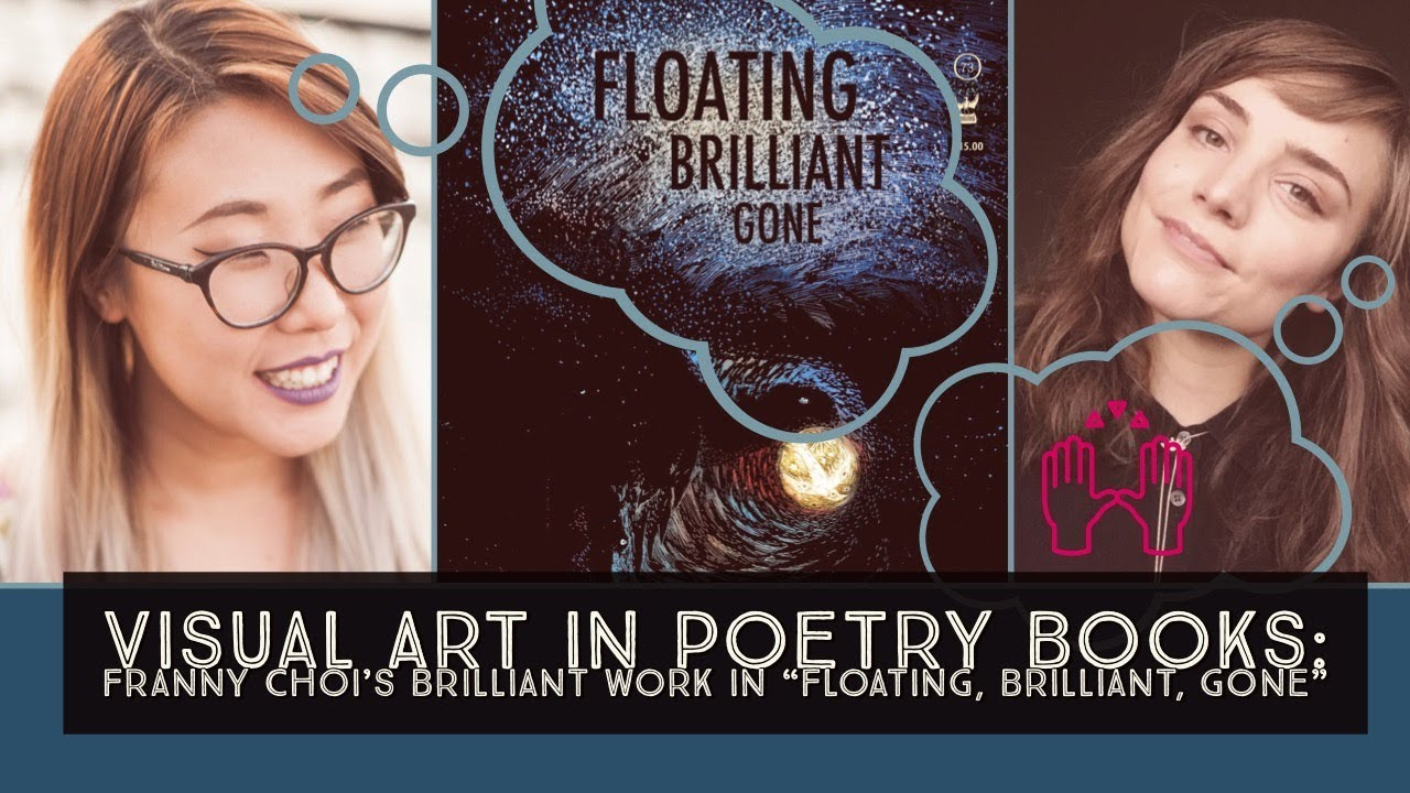 "Franny Choi's ""Brilliant, Floating, Gone"" + Chelsea Grimmer and The Poetry Vlog"