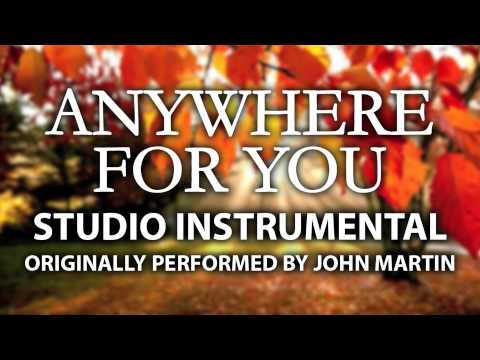 Anywhere For You (Cover Instrumental) [In the Style of John Martin]