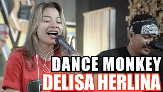 DANCE MONKEY - TONES AND I | 3PEMUDA BERBAHAYA FEAT DELISA HERLINA COVER
