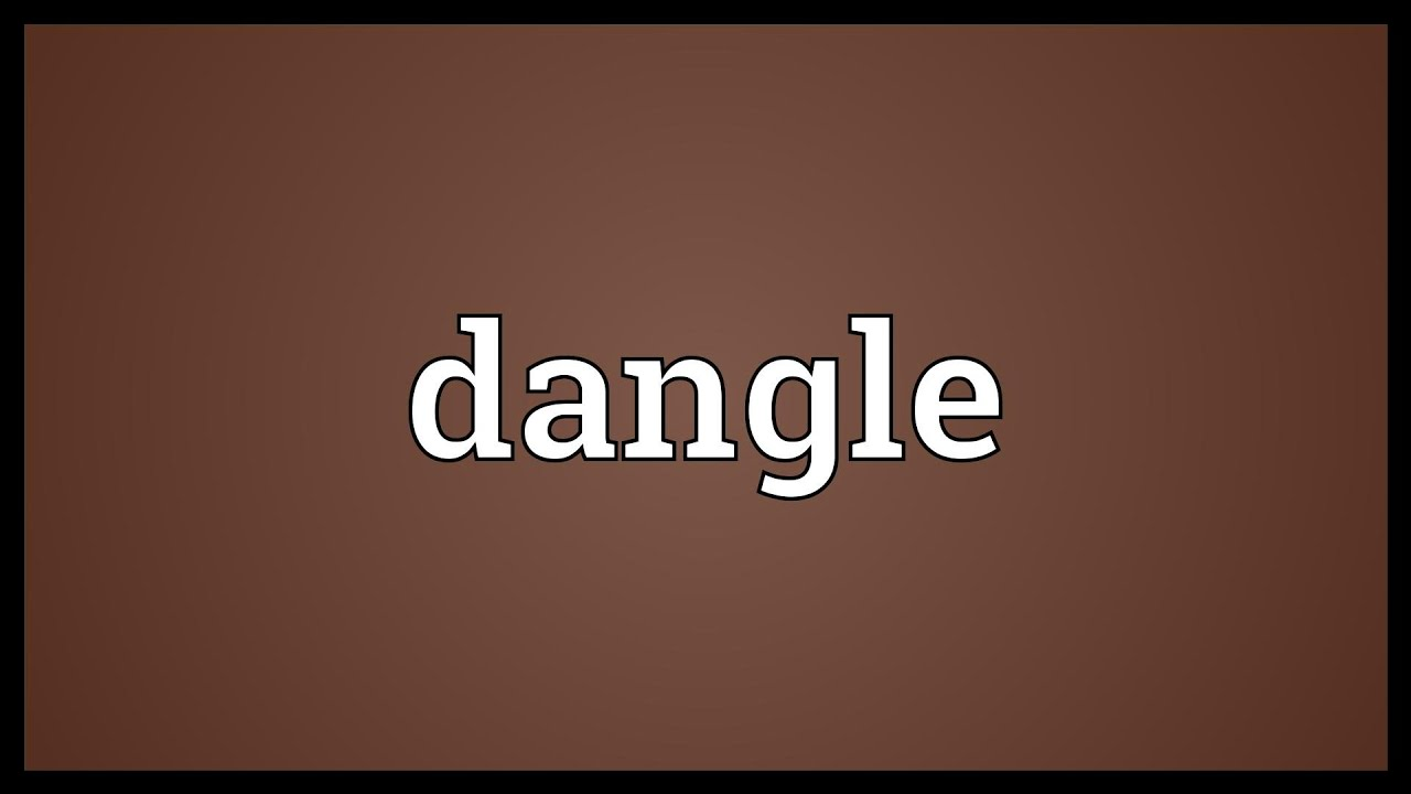 Dangle Meaning